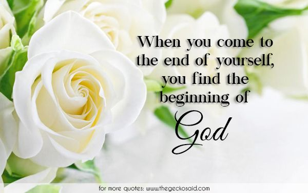 When you come to the end of yourself, you find the beginning of God.  #beginning #end #find #god #quotes #yourself