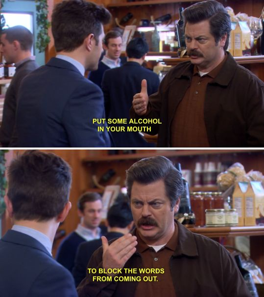 Ron Swanson, he drinks and he knows things.