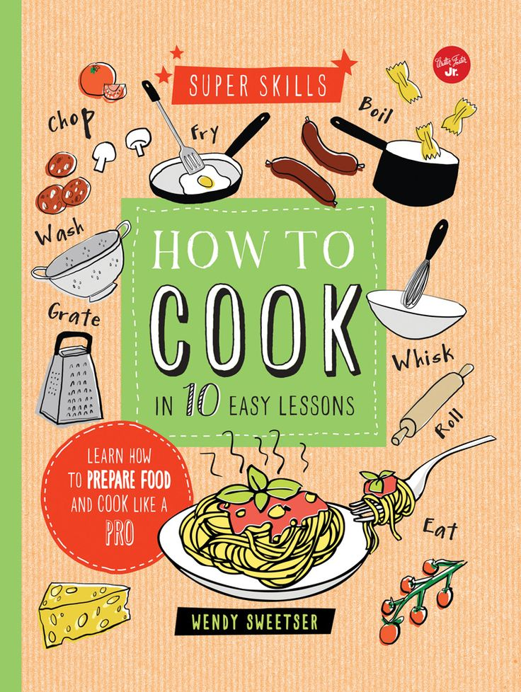 The best cookbooks for kids who are curious to learn how to cook: How to Cook in 10 Easy Lessons by Wendy Sweetser