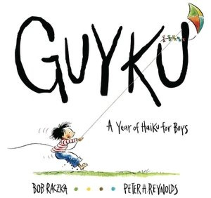 GUYKU: A Year of Haiku for Boys (A ~ poems about little boys & what they do, like fishing and flying kites)
