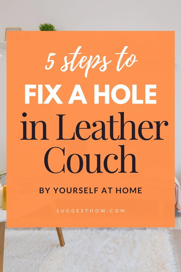 How to Fix a Hole in a Leather Couch in 2020 | Leather ...