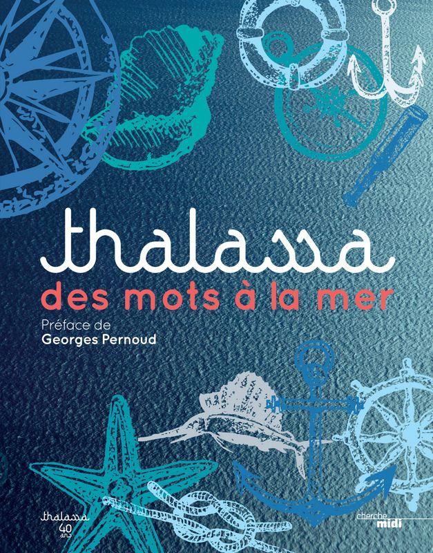 Thalassa : des mots à la mer / réalisé sous la direction de l'équipe de l'émission Thalassa ; textes rédigés par Mathilde Vaudon-Marie, 2015 BU LILLE 1, Cote 551.46 THA http://catalogue.univ-lille1.fr/F/?func=find-b&find_code=SYS&adjacent=N&local_base=LIL01&request=000625648