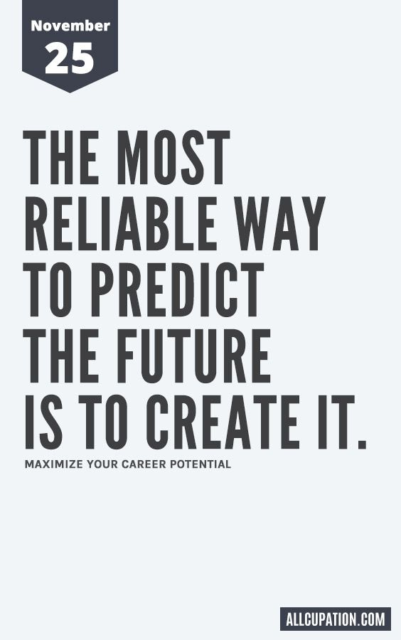 Daily Inspiration November 25 The Most Reliable Way To Predict