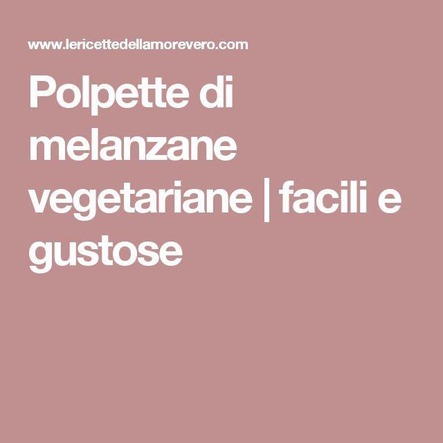 Polpette di melanzane vegetariane | facili e gustose
