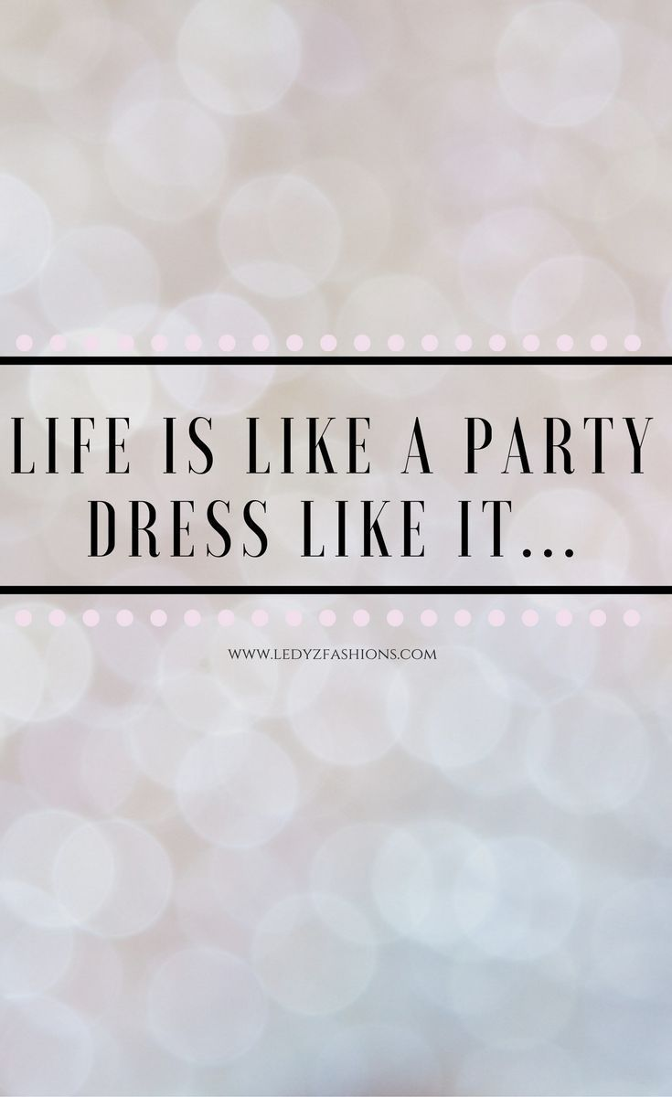 Life is like a party dress like it.. Some of the most beautiful words that are inspiring and motivational. Style Quotes. Style Icons. Fashion Quotes. Fashion Icons. Shopping Quotes. Funny Shopping Quotes. Style Sayings. Fashion Sayings. Some of the most inspiring, motivational and meaningful quotes we love! | Ledyz Fashions || www.ledyzfashions.com
