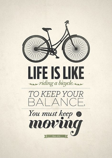 Life is like riding a bicycle, to keep your balance you must keep moving. #quotes #wisewords  www.bloomtrigger.com