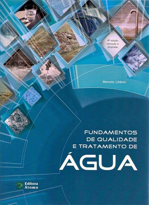 LIBÂNIO, Marcelo. Fundamentos de qualidade e tratamento de água. 4 ed. rev. e ampl. Campinas: Átomo, 2016. 638 p. ISBN 9788576702719. Inclui bibliografia; il. tab. quad.; 28cm.  Palavras-chave: AGUA/Estação de tratamento; AGUAS NATURAIS/Purificação; AGUA/Controle de qualidade.  CDU 628.16 / L694f / 4 ed. rev. e ampl. / 2016