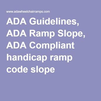 ADA Guidelines, ADA Ramp Slope, ADA Compliant handicap ramp code slope