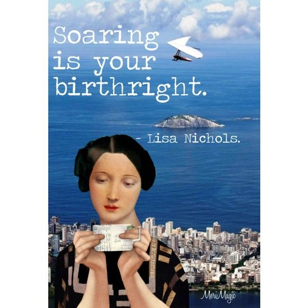 Soaring by merimagic on Polyvore - quote by inspirational speaker Lisa Nichols