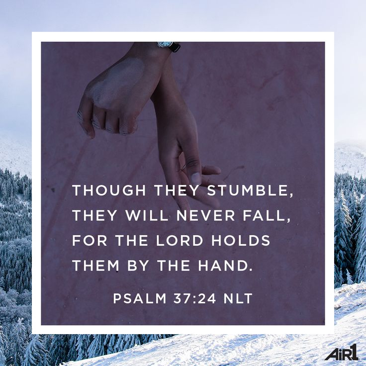 K-LOVE's Verse of the Day. Though they stumble, they will never fall, for the Lord holds them by the hand. Psalm 37:24 NLT