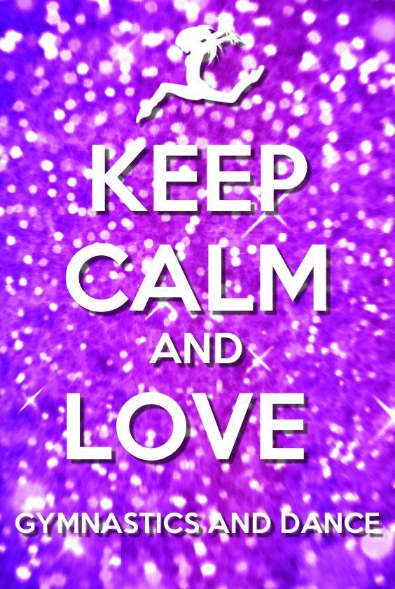 Keep Calm Love Gymnastics And Dance Dance And Gymnastics
