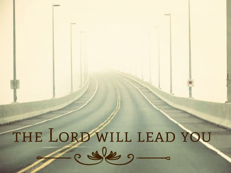 The Lord will lead you