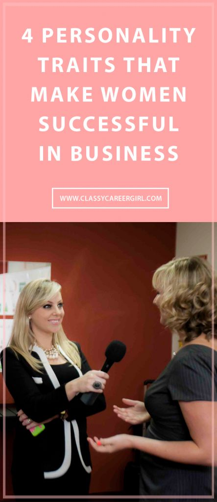 4 Personality Traits That Make Women Successful In Business  http://www.classycareergirl.com/2016/05/successful-business-woman-personality-traits/
