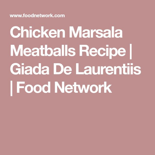 Chicken Marsala Meatballs Recipe | Giada De Laurentiis | Food Network