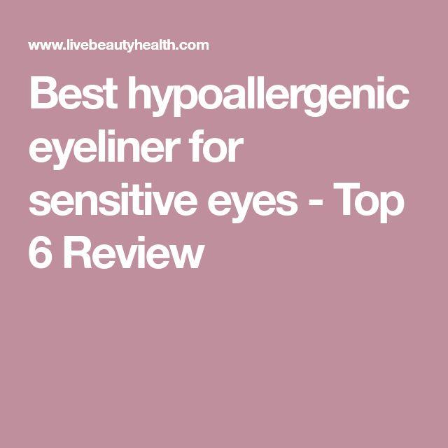 Best hypoallergenic eyeliner for sensitive eyes - Top 6 Review