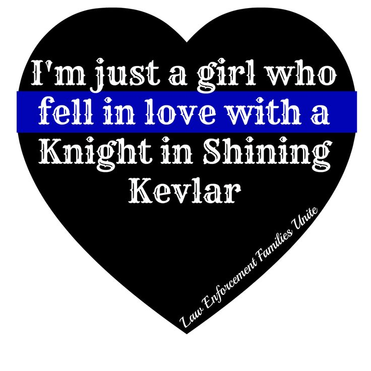 I'm just a girl who fell in love with a knight in shining Kevlar.