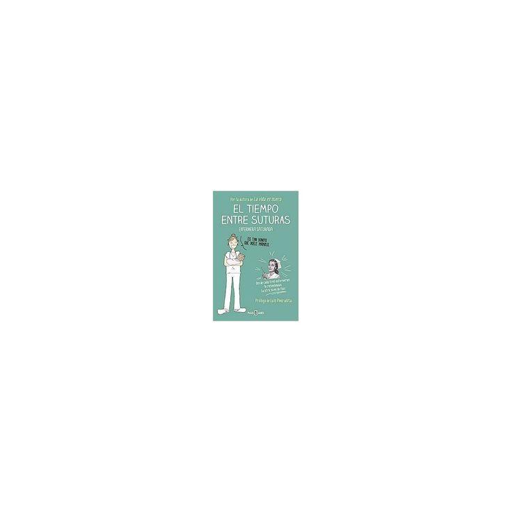 El tiempo entre suturas (Paperback) (Enfermera Saturada)
