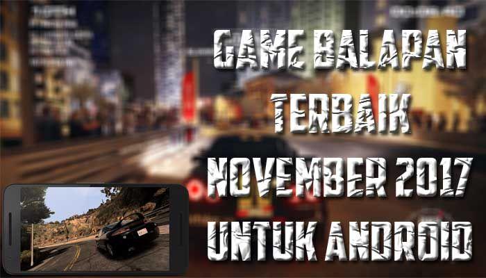Game Balapan Terbaik November 2017 Untuk Android - Berikut dibawah ini beberapa game balapan terbaik Novmeber 2017 untuk Android.