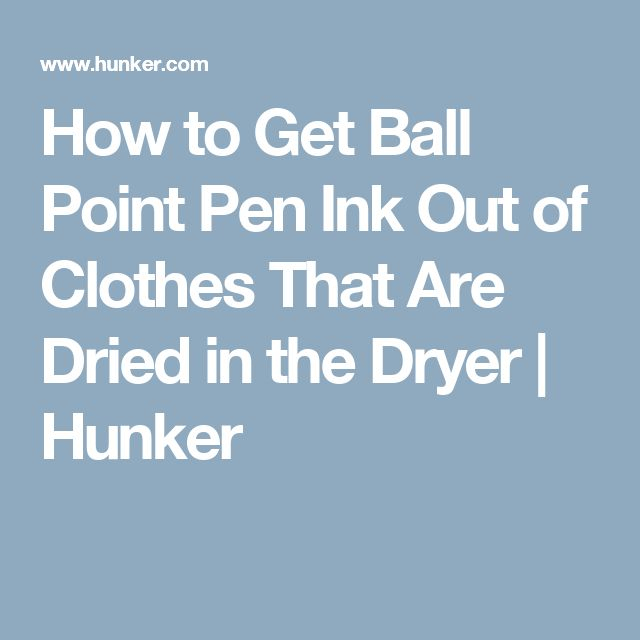 How to Get Ball Point Pen Ink Out of Clothes That Are Dried in the Dryer | Hunker