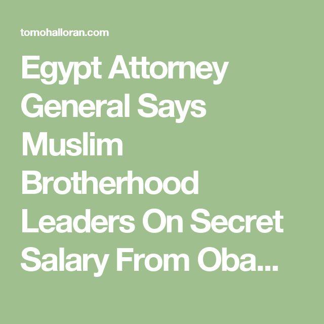 Egypt Attorney General Says Muslim Brotherhood Leaders On Secret Salary From Obama - Tom O'Halloran