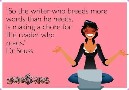"""""""So the writer who breeds more words than he needs, is making a chore for the reader who reads."""" Dr Seuss"""