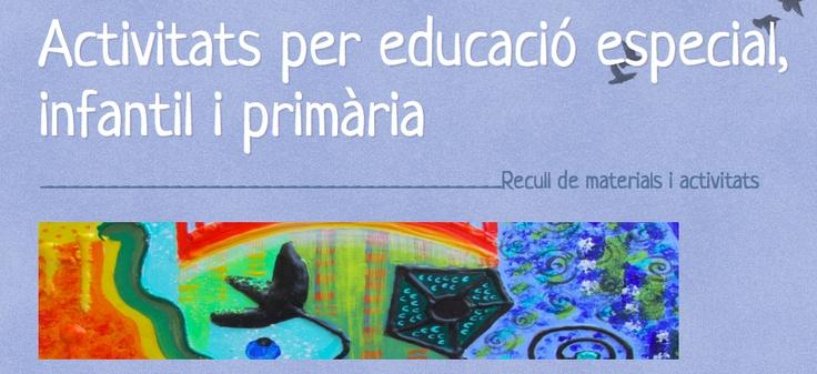 Bloc ACTIVITATS PER EDUCACIÓ ESPECIAL, INFANTIL I PRIMÀRIA. Recull materials i activitats. Núria Canals