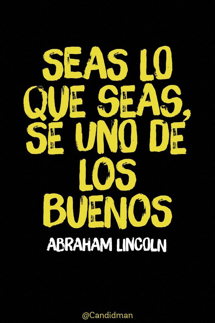 Seas lo que seas sé uno de los buenos.  Abraham Lincoln  @Candidman     #Frases Celebres Abraham Lincoln Candidman @candidman