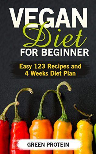 Vegan: Vegan Diet for Beginner: Easy 123 Recipes and 4 Weeks Diet Plan (High Protein, Dairy Free, Gluten Free, Low Cholesterol, Vegan Cookbook, Vegan Recipes, Cast Iron, Easy 123 Diet Book 1)