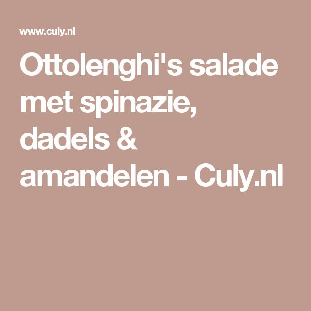Ottolenghi's salade met spinazie, dadels & amandelen - Culy.nl