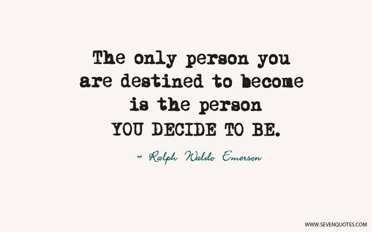 "Motivational Quote of the Day  ""The only person you are destined to become is the person you decide to be.""  Ralph Waldo Emerson"