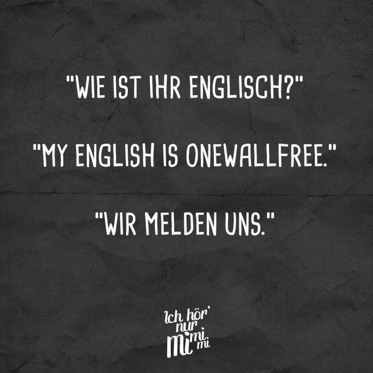 Wie ist Ihr Englisch? My english is onewallfree. Wir