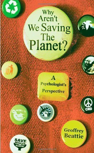 Why Aren't We Saving the Planet?: A Psychologist's Perspective- are you a green faker? What else are we faking?