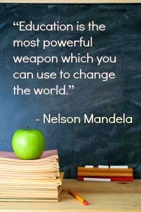 Bildung ist die gefährlichste Waffe von allen und in der Lage die Welt zu verändern. (Nelson Mandela)