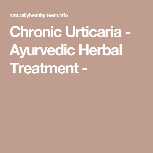 Chronic Urticaria - Ayurvedic Herbal Treatment -
