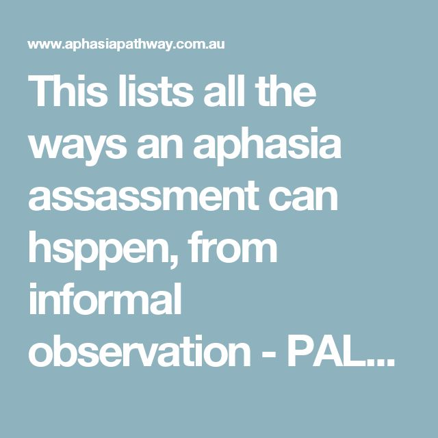 This lists all the ways an aphasia assassment can hsppen, from informal observation - PALPA etc....lots of test names here Current assessment practices | Aphasia Pathway