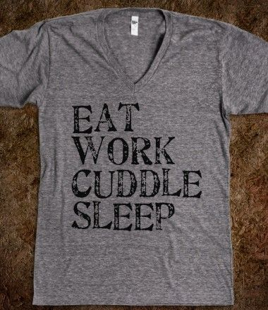 Eat, Work, Cuddle, Sleep