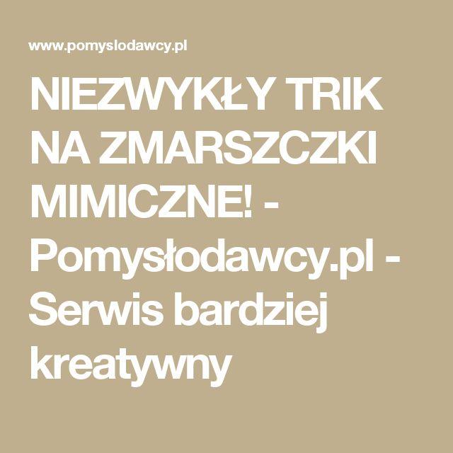 NIEZWYKŁY TRIK NA ZMARSZCZKI MIMICZNE! - Pomysłodawcy.pl - Serwis bardziej kreatywny