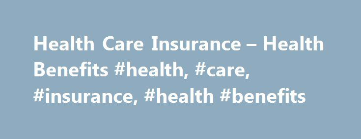 Health Care Insurance – Health Benefits #health, #care, #insurance, #health #benefits http://cameroon.nef2.com/health-care-insurance-health-benefits-health-care-insurance-health-benefits/  # Health Benefits Private Health Insurance Health insurance coverage through Veteran or Veteran's spouse provided by employer, Veteran or other non-federal source. VA health care is NOT considered a health insurance plan. VA is required to bill private health insurance providers for medical care, supplies…