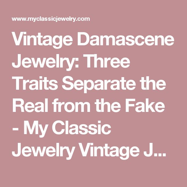 Vintage Damascene Jewelry: Three Traits Separate the Real from the Fake - My Classic Jewelry Vintage Jewelry Blog