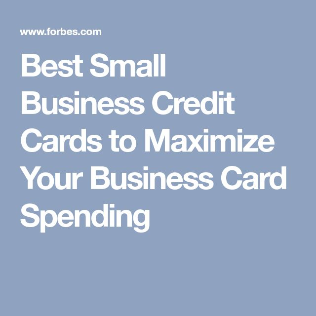 Best Small Business Credit Cards to Maximize Your Business Card Spending