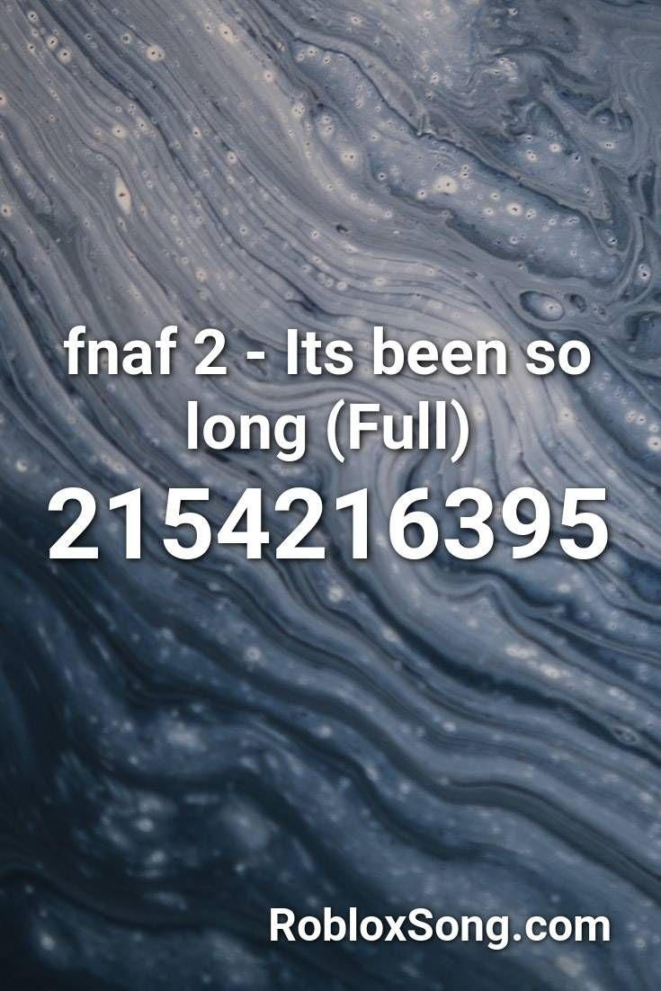 Fnaf 2 Its Been So Long Full Roblox Id Roblox Music Codes In