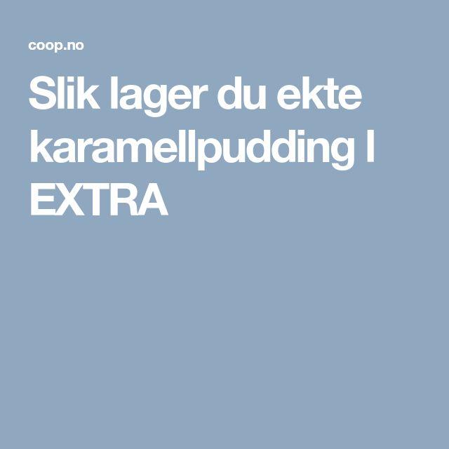 Slik lager du ekte karamellpudding l EXTRA