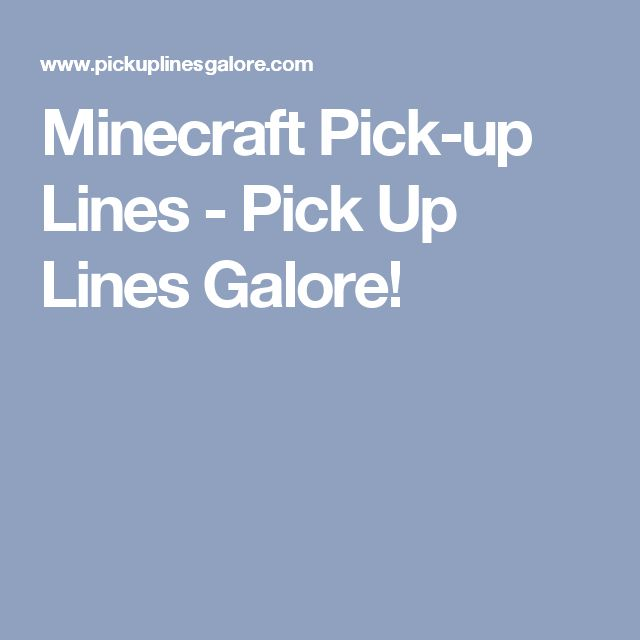 Minecraft Pick-up Lines - Pick Up Lines Galore!