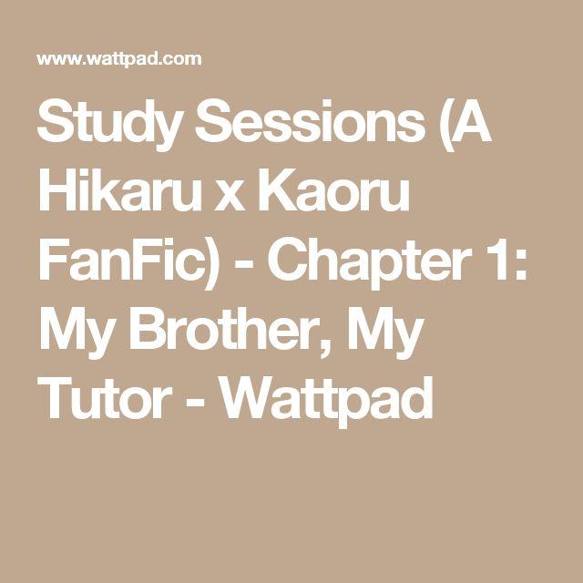 Study Sessions (A Hikaru x Kaoru FanFic) - Chapter 1: My Brother, My Tutor - Wattpad