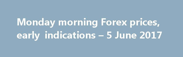 Monday morning Forex prices, early indications – 5 June 2017 http://betiforexcom.livejournal.com/24448268.html  Good morning, afternoon, or evening, and welcome to the beginning of the new, FX week. Market liquidity is super thin compared to most other times of the trading week, so please take care out there.The post Monday morning Forex prices, early indications – 5 June 2017 appeared first on Forex news forex trade…
