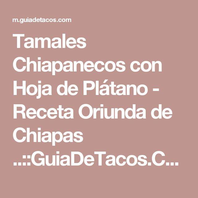 Tamales Chiapanecos con Hoja de Plátano - Receta Oriunda de Chiapas ..::GuiaDeTacos.COM::..