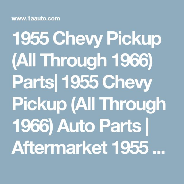 1955 Chevy Pickup (All Through 1966) Parts| 1955 Chevy Pickup (All Through 1966) Auto Parts | Aftermarket 1955 Chevy Pickup (All Through 1966) Parts Online | Buy Discount Replacement & New 1955 Chevy Pickup (All Through 1966) Parts At 1A Auto