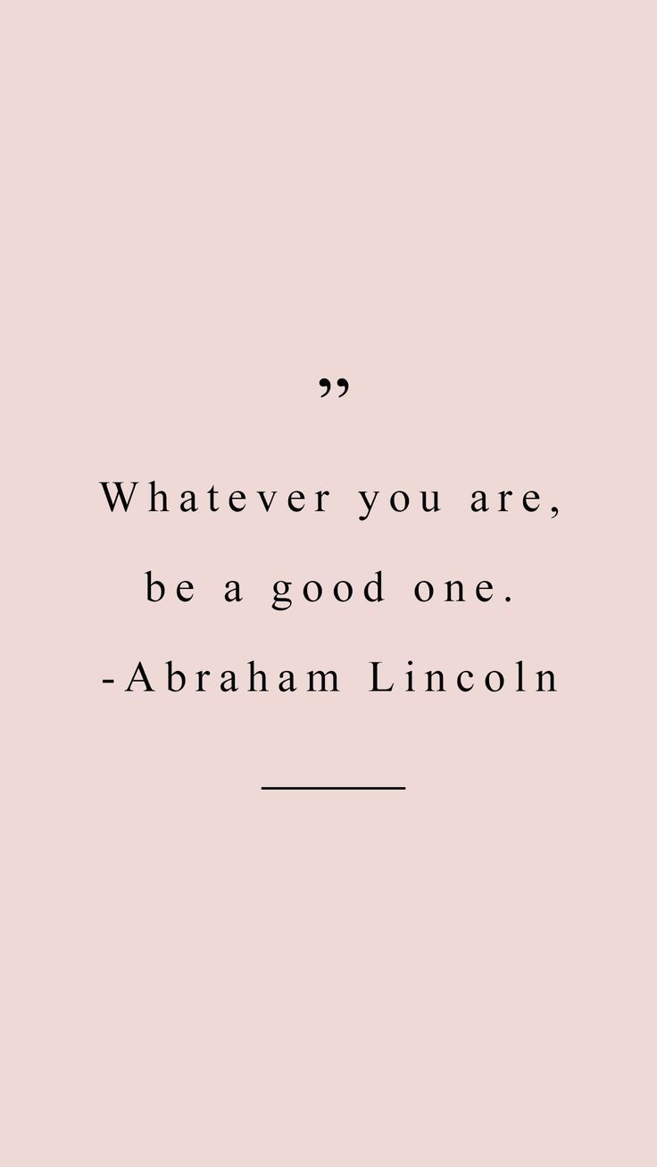 """""""Whatever you are be a good one"""" - Abraham Lincoln quote inspirational wallpaper you can download for free on the blog! For any device; mobile, desktop, iphone, android!"""