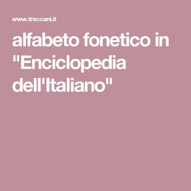 """alfabeto fonetico in """"Enciclopedia dell'Italiano"""""""