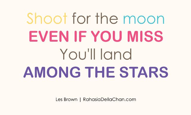 Shoot for the moon, even if you miss, you'll land among the stars - Della Chan